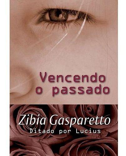 Vencendo O Passado Livro De Zíbia Gasparetto