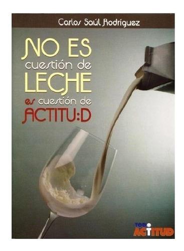 No Es Cuestion De Leche,es Cuestion_de _actitud