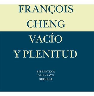 Vacío Y Plenitud, Francoise Cheng, Siruela