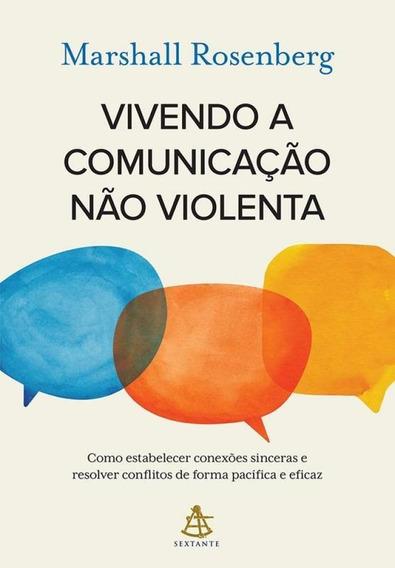 Vivendo A Comunicacao Nao Violenta - Sextante