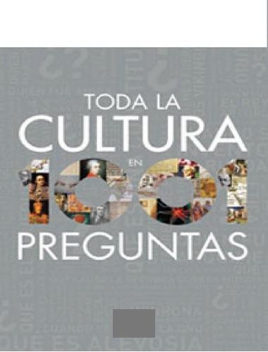 Toda La Cultura En 1001 Preguntas