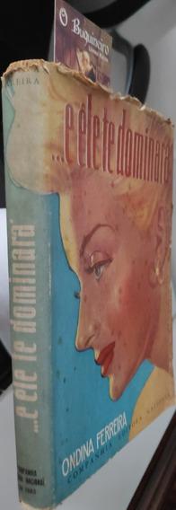 E Ele Te Dominará - Ondina Ferreira - 1ª Edição