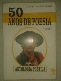 50 Anos De Poesia - Jayme Caetano Braun