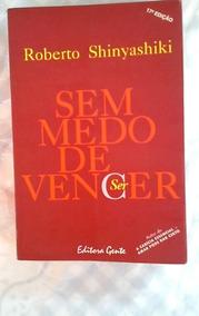 * Sem Medo De Vencer - Roberto Shinyashiki - Livro