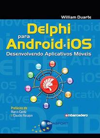 Delphi Para Android E Ios - Desenvolvendo Aplicativos Moveis