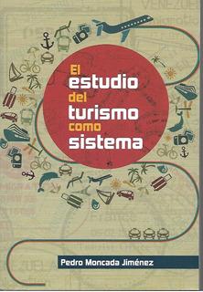 El Estudio Del Turismo Como Sistema - Moncada [lea]
