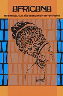 Africana. Aportes Para La Descolonización Del Feminismo