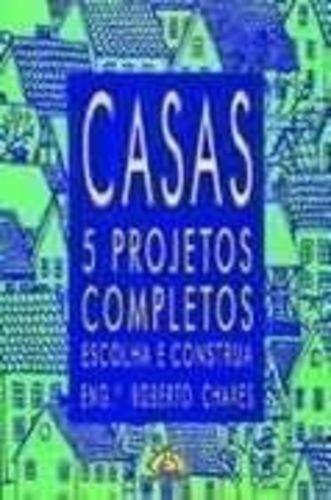 Casas: 5 Projetos Completos - Escolha E Construa - 3ª Edição