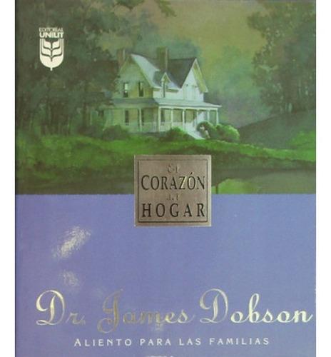 El Corazón Del Hogar. James Dobson