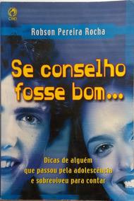 Se Conselho Fosse Bom - Robson Pereira Rocha(frete Grátis)