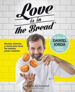 Love Is In The Bread - Recetas , Historias Y Trucos Para Hac
