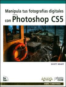 Manipula Tus Fotografías Digitales Con Photoshop Cs5
