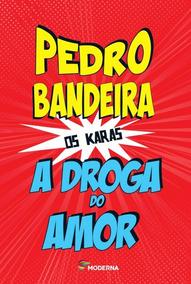 Livro: A Droga Do Amor - 4ª Ed. 2014 - Pedro Bandeira
