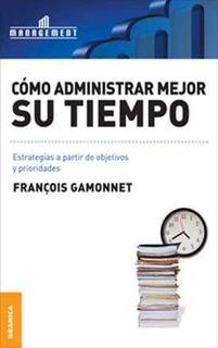 Como Administrar Mejor Su Tiempo - Francois Gamonnet
