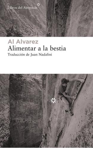 Alimentar A La Bestia. Al Alvarez. Libros Del Asteroide