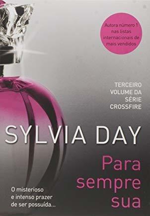 Para Sempre Sua - Serie Crossfire - Volu Sylvia Day
