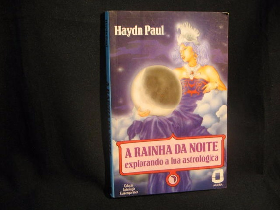 A Rainha Da Noite - Explorando A Lua Astrológica - Paul, Hay