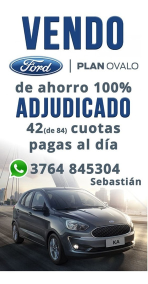 Ford Ka S1.5l Plan Ovalo De Ahorro 100% Adjudicado 44 Cuotas