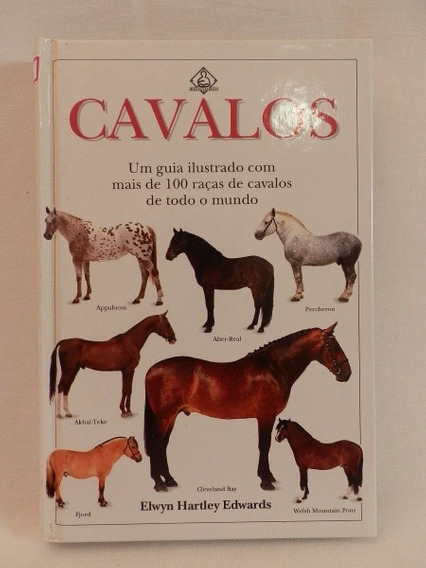 Livro Cavalos Um Guia Ilustrado Elwyn Hartley Edwards