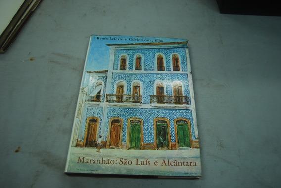 Livro Maranhão: São Luís E Alcântara - Lefèvre, Renée
