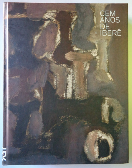 Livro Cem Anos De Iberê Camargo Capa Dura Cosac Naify 2014