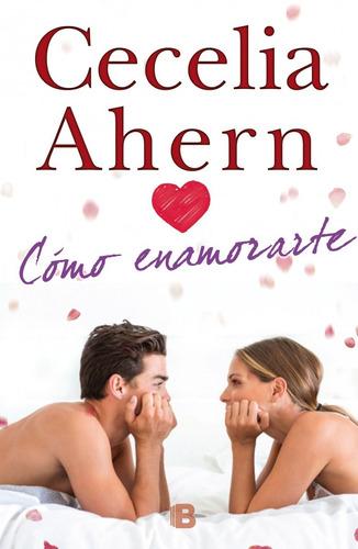 Cómo Enamorarte / Cecilia Ahern (envíos)