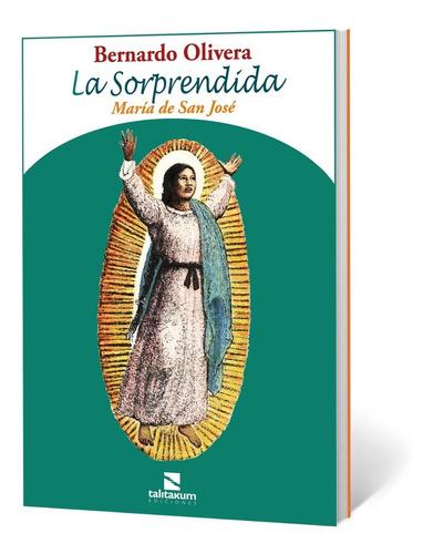 La Sorprendida. María De San José - Bernardo Olivera