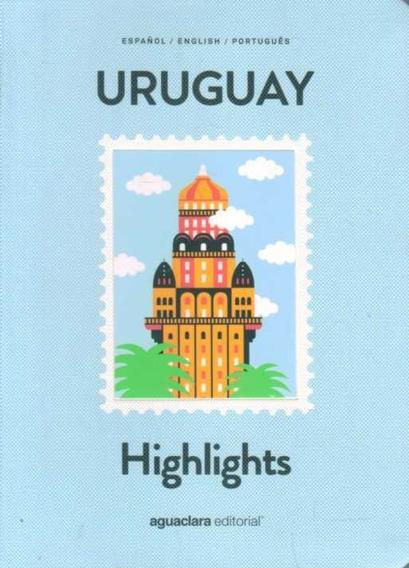 Uruguay Highlights. Guía Turística. Español. Ing. Port.