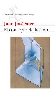 Concepto De Ficción De Juan José Saer - Seix Barral