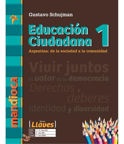 Educación Ciudadana 1 Llaves Gustavo Schujman - Ed. Mandioca