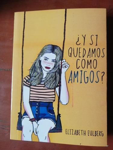 Libro ¿y Si Quedamos Como Amigos? Elizabeth Eulberg