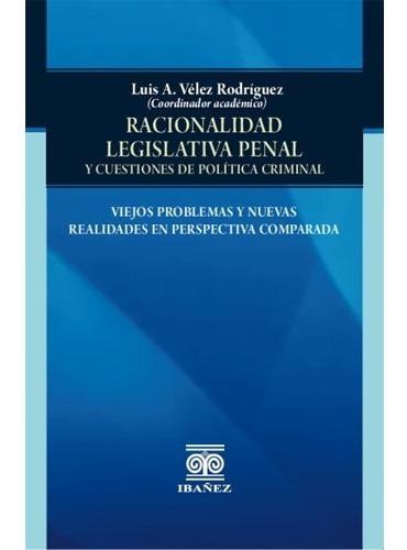 Imagen 1 de 1 de Racionalidad Legislativa Penal Y Cuestiones De Política