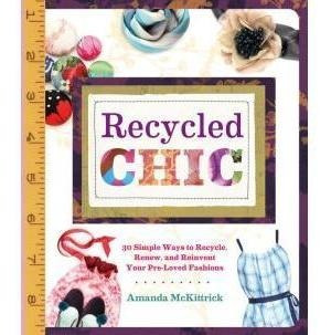 Recycled Chic: 30 Simple Ways To Recycle, Renew, And Reinven