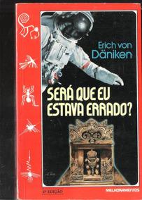 Será Que Eu Estava Errado - Erich Von Daniken