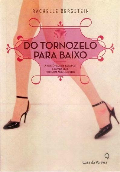 Livro Do Tornozelo Para Baixo - A História Dos Sapatos