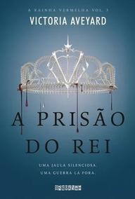 A Prisão Do Rei Livro 3 Coleção A Rainha Vermelha