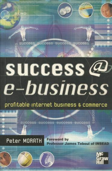 Livro Sucess @ E-business Peter Morath 1ª Edition 2000 Raro