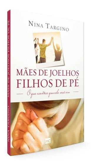 Mães De Joelhos E Filhos De Pé Livro