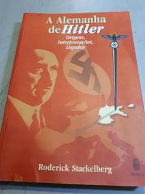 A Alemanha De Hitler - Origens, Interpretações, Legados