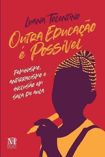 Livro Outra Educação É Possivel - Luana Tolentino