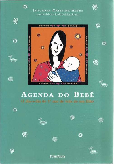 Agenda Do Bebê: O Dia A Dia Do 1º Ano De Vida Do Seu Filho