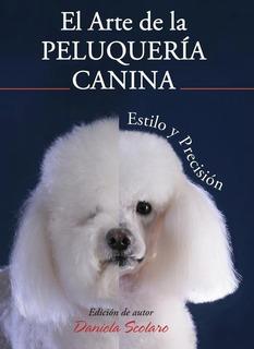 Libro Perros Arte Peluqueria Canina Estetica Daniela Scolaro