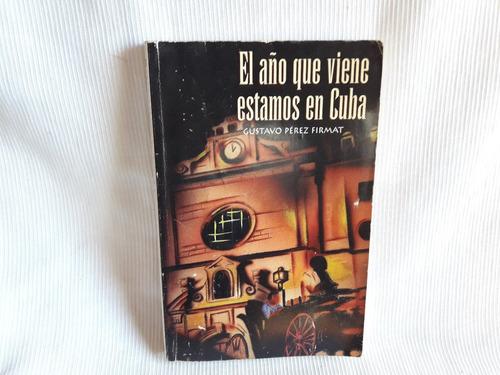 Imagen 1 de 7 de El Año Que Viene Estamos En Cuba Gustavo Perez Firmat