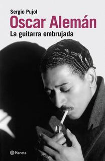 Oscar Alemán: La Guitarra Embrujada De Sergio Pujol