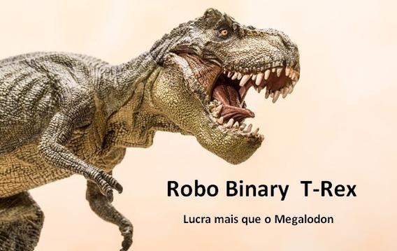 Software Robo Bot Binary T-rex (lucra Mais Que Megalodon)