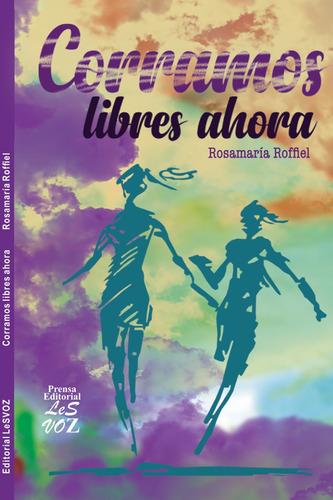 Imagen 1 de 3 de Corramos Libres Ahora, De Rosamaría Roffiel, 4a Edición