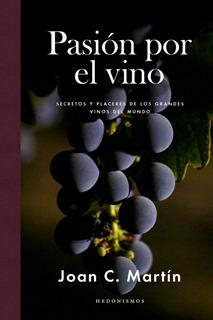 Pasión Por El Vino - Joan C. Martín