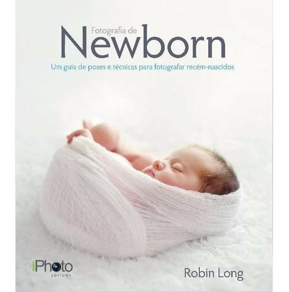 Livro Fotografia De Newborn Guia P Fotografar Recém-nascidos