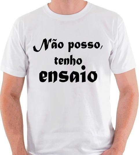 Camiseta Não Posso Tenho Ensaio Teatro Camisa Blusa