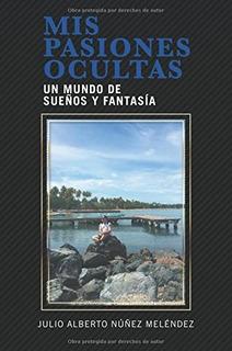 Libro : Mis Pasiones Ocultas: Un Mundo De Sueños Y Fanta...